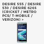 Desire 555/ Desire 530/ Desire 626s (Cricket/Metro PCS/T-Mobile/Verizon)
